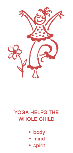 YOGA HELPS THE WHOLE CHILD • body • mind • spirit